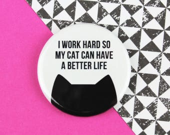 Cat gift, cat magnet, funny fridge magnet, Cat badge, I work hard so my cat can have a better life