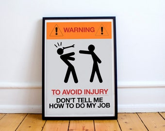 Funny Warning Sign, to avoid injury, don't tell me how to do my job, humor, fun