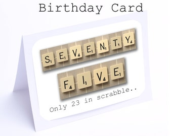 Scrabble 75th Birthday Card --- 75 its only 23 in scrabble (2 gifts in 1)
