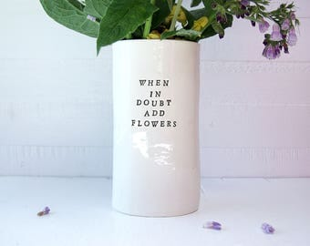 When In Doubt Add Flowers. Ceramic Vase. Flower Vessel.  Recycled Clay.
