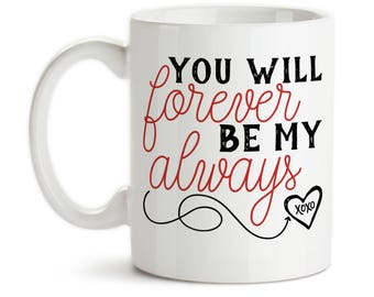 Coffee Mug, You Will Forever Be My Always, Valentine's Day Gift, Anniversary, Wedding Gift, XOXO Love Heart, Gift Idea, Large Coffee Cup