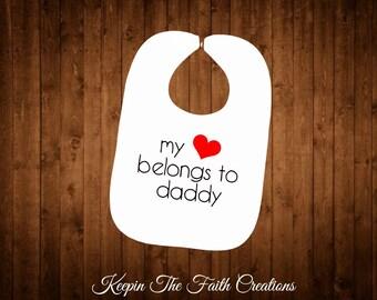 My Heart Belongs To Daddy Bib, My Heart Belongs To Daddy, Daddy bib, New gift for baby, Custom baby bib,  Baby shower gift, Baby bib