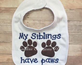 My siblings have paws baby bib/ animal lovers/ baby shower gift/ siblings have paws/