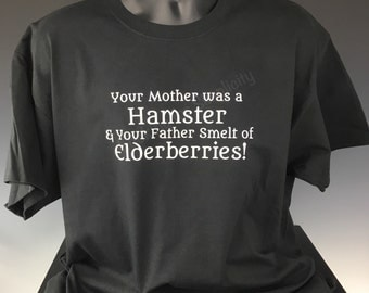 Your Mother was a Hamster and your Father Smelt of Elderberries quote inspired by French Taunter in Monty Python and the Holy Grail T-Shirt