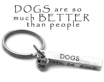 Stamped Dog Keychain Hammered Aluminum Bar Dogs Are So Much Better Than People  Gift for Dog Lover Personalized Gifts I Love My Dog