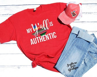 My y'all is authentic, Southern Girl, Southern shirt, Country girl, Texas shirt, Texas girl, Country tee, Texas, Texas Tshirt,