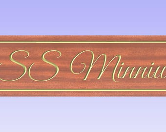 Custom sign for Dereksquirrell. SS Minniw.  V-Carved on Cedar wood.Painted gold lettering and edging. Custom signs
