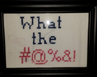 Slightly snarky   cross stitch completed framed piece,  Tell them how you feel, What the #@%&!