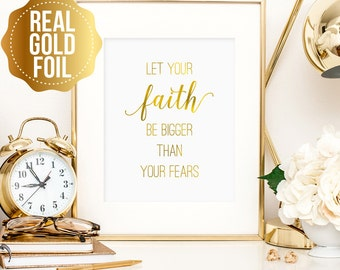 Inspirational Faith sign, Let Your Faith Be Bigger Than Your Fears print, real gold foil, inspirational quote, bedroom decor, art for office