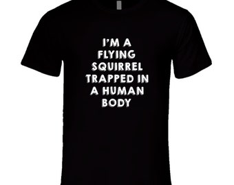 Flying Squirrel Trapped In A Human Body Animal T Shirt