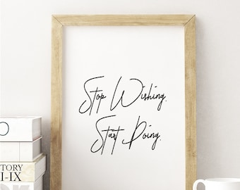 Stop Wishing, Start Doing Print - PRINTABLE FILE. Motivational Poster. Inspirational Print. Dream Quote. Success Print. Office Décor.