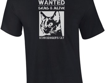 Schrodingers Cat - Wanted Dead And Alive - Funny Shirt