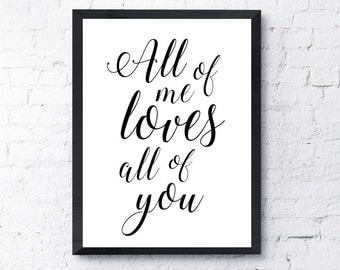 All of me loves all of you Print.  John Legend Lyrics.  Love.  All Prints BUY 2 GET 1 FREE!