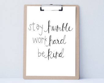 Stay Humble, Work Hard, Be Kind Hand lettered home wall art, print, typography gift, present, bedroom, card, mom sister friend dad brother