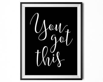 You Got This, Printable Art, Quote, Inspirational & Motivational Typography Print, Digital Print, Black And White, INSTANT DOWNLOAD