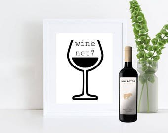 Printable Wall Art, 8x10 and 5x7, Wine Not?