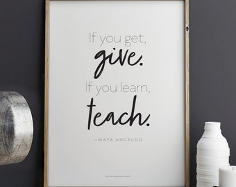 Printable Maya Angelou quote If You Get, Give If You Learn, Teach  Download 8.5 x 11