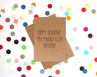 Funny birthday card, friend birthday card, Funny cards, Funny Dad birthday card: Happy birthday you magnificent bastard