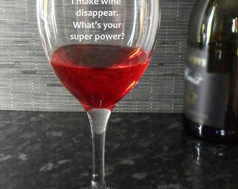 Funny Wine Glass Gift, I make wine disappear, what's your super power?  birthday, thank you, present
