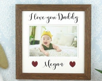 Personalised gift for Dad, I love you Dad or Daddy picture frame, Gift idea for Dad, Fathers day gift. Holds a 4 x 6 photo.