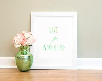 Instant Download, Live For Adventure Print, Motivational Wall Art, Inspirational Print, Printable Art, Typography Print, Printable Quote