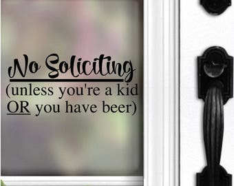 No Soliciting Decal | No soliciting unless you're a kid or you have beer | Beer Decal | Funny Decal | Front Door Decal | No Soliciting Sign
