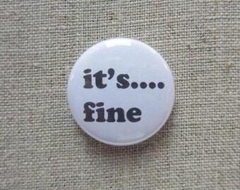 It's.... Fine 1 inch pinback button badge