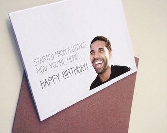 Funny Drake Birthday Card - Started From A Uterus Now You're Here