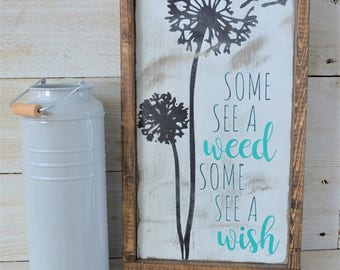 Some see a weed, some see a wish rustic farmhouse sign