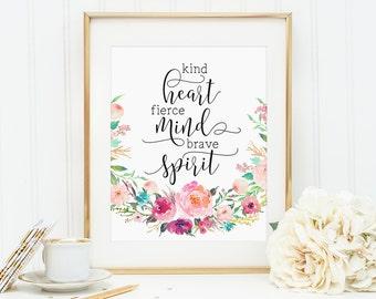 Mortivational Print, Kind heart fierce mind brave spirit, Floral Print, Inspirational Quote, Office Decor, Printable Decor, Calligraphy Art