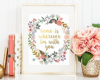 Gold Letter Print, Home is Wherever I'm With You, Gold Floral Decor, House Warming Gift, Artwork, Quote Printable, Wall Art, House Decor