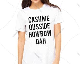 """Unisex - Premium Retail Fit """"Cashme ousside howbow dah"""" Ladies Fit CLassic T-Shirt, Tee (S-XL+) Cashme, Howboudah"""