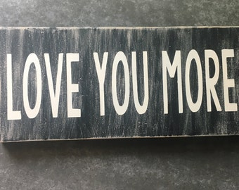 Love you more sign/ distressed