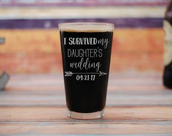 I Survived My Daughter's Wedding Beer Glass, Father of the Bride Beer Glass, Father of the Bride, Custom Wedding Pint Glass, Gift For Dad