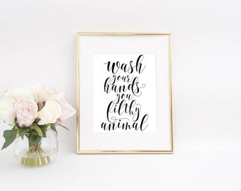 Wash your hands you filthy animal, Printable Bathroom Art, Bathroom Wall Decor, Funny Bathroom Art, Instant Download, Modern Bathroom Art