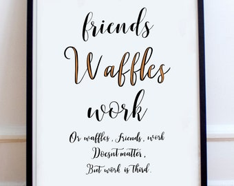 Friends waffles work, Parks and Recreation Print, Leslie Knope Quote, Parks And Rec Gift, A4 Print, hand lettering, gift for friends,