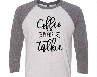 Coffee Before Talkie Baseball Tee - Funny Coffee Shirt - Not a Morning Person - Funny Shirt About Mornings - Shirt For Coffee Lovers