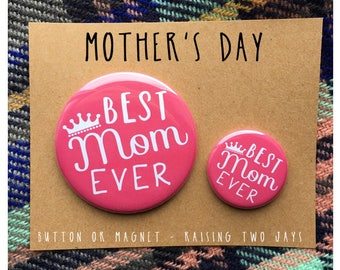 Mother's Day Pin - Gift for Mom, Mother's Day Gift, Best Mom Ever, Gift for Her, Mom, Gift fir Mum, Pinback Button or Magnet