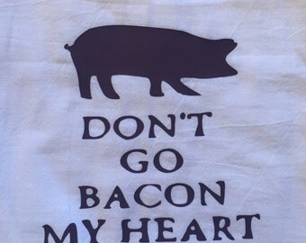 Funny kitchen towel, flour sack kitchen towel, southern kitchen towel, Don't go bacon my heart