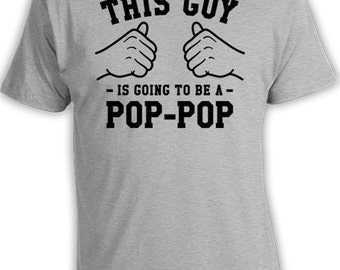 This Guy Is Going To Be A Pop Pop T Shirt New Dad Clothing Daddy Gifts For Fathers Day TShirt Gift Ideas For Him Dad To Be Mens Tee TGW-269