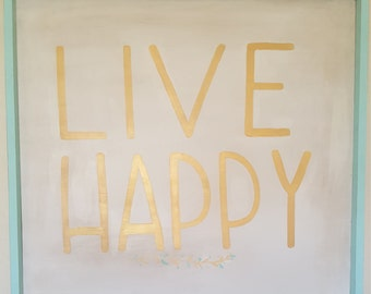 Live Happy, hand painted wood wrapped sign.
