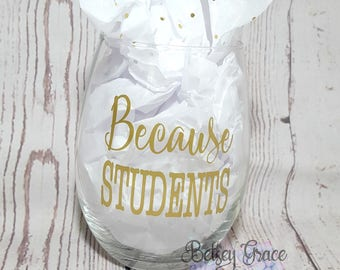 Because students back to school custom teachers stemless wine glass
