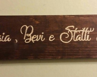 Mangia, Bevi e Statti Zitto! Eat, Drink and shut up! hand carved kitchen sign..