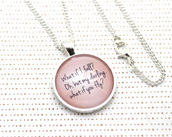 What If I Fall? Oh But My Darling What If You Fly, Inspirational Necklace or Keychain, Keyring.