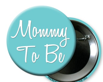 "Mommy to Be Button Blue 2.25"" Pin back Button"