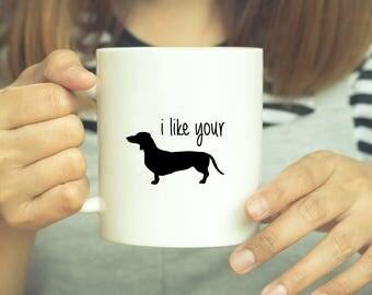 I Love Your Wiener - Dachshund Mug - Dachshund Gift - Dog Lover Gift - Funny Coffee Mug - Wiener Dog Mug - Dog Owner Gift - Sausage Dog
