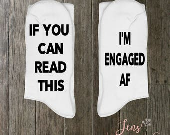 If You Can Read This I'm Engaged AF/Personalized funny socks/ Mens Socks/Womens Socks/Gift Socks/Funny Socks
