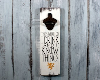 I Drink & I Know Things Vintage Styled Wall Mounted Bottle Opener