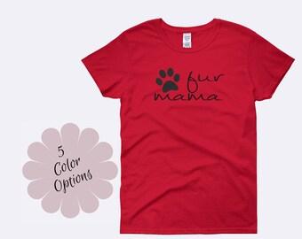 Fur Mama Shirt, Dog Mama Shirt, Dog Mom Shirt, Dog Shirt, Animal Lover Shirt, Fur Mama Gift, Dog Mom Gift, Ladies Shirt, Womens Shirt