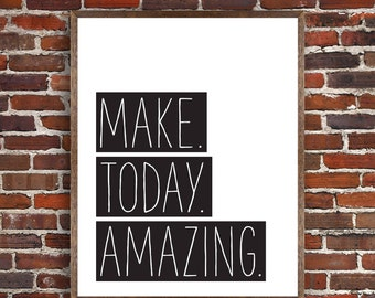 PRINTABLE: Make. Today. Amazing.